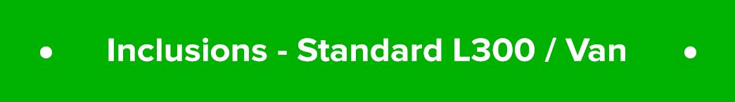 Inclusions - Standard L300/Van